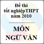 Đề thi tốt nghiệp THPT năm 2010 - môn Ngữ Văn