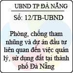 Thông báo 12/2013/TB-UBND phản hồi thông báo kết luận của thanh tra chính phủ về chấp hành pháp luật về thanh tra, khiếu nại, tố cáo, phòng, chống tham nhũng và dự án đầu tư liên quan đến việc quản lý, sử dụng đất tại thành phố đà nẵng