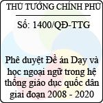 """Quyết định số 1400/QĐ-TTG về việc phê duyệt đề án """"dạy và học ngoại ngữ trong hệ thống giáo dục quốc dân giai đoạn 2008 - 2020"""""""