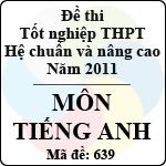 Đề thi tốt nghiệp THPT năm 2011 hệ chuẩn và nâng cao - môn tiếng Anh (Mã đề 639)