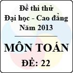 Đề thi thử Đại học năm 2013 - môn Toán (Đề 22) đề thi thử môn toán số 22