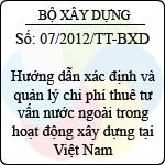 Thông tư số 07/2012/TT-BXD hướng dẫn xác định và quản lý chi phí thuê tư vấn nước ngoài trong hoạt động xây dựng tại việt nam