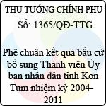 Quyết định số 1365/QĐ-TTG về việc phê chuẩn kết quả bầu cử bổ sung thành viên ủy ban nhân dân tỉnh kon tum nhiệm kỳ 2004 - 2011