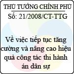 Chỉ thị số 21/2008/CT-TTG về việc tiếp tục tăng cường và nâng cao hiệu quả công tác thi hành án dân sự