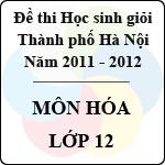 Đề thi học sinh giỏi thành phố lớp 12 môn Hóa (2011 - 2012)