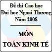 Đề thi cao học trường Đại học Ngoại Thương năm 2008 - Môn: Toán kinh tế