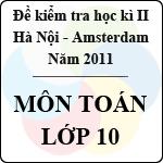 Đề kiểm tra học kì II môn Toán khối 10 năm 2011 - Trường THPT chuyên Hà Nội Amsterdam đề thi toán trường hà nội amsterdam