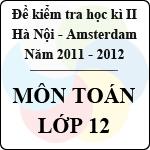 Đề thi học kì II môn Toán lớp 12 năm 2012 -  THPT chuyên Hà Nội Amsterdam đề thi học kỳ ii
