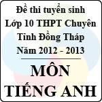 Đề thi tuyển sinh lớp 10 THPT Chuyên tỉnh Đồng Tháp - Môn Tiếng Anh (năm học 2012 - 2013) đề thi vào lớp 10