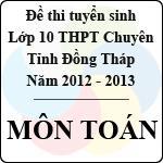 Đề thi tuyển sinh lớp 10 THPT Chuyên tỉnh Đồng Tháp - Môn Toán (năm học 2012 - 2013) đề thi vào lớp 10