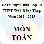 Đề thi tuyển sinh lớp 10 THPT tỉnh Đồng Tháp - Môn Toán (năm học 2012 - 2013) đề thi vào lớp 10
