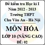 Đề thi học kì I môn Hóa lớp 10 nâng cao dành cho các lớp A (Đề 02) - THPT Chu Văn An (2012 - 2013) đề thi học kì