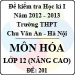 Đề thi học kì I môn Hóa lớp 12 nâng cao dành cho các lớp A (Đề 201) - THPT Chu Văn An (2012 - 2013) đề thi học kì