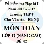 Đề thi học kì I môn Toán lớp 12 nâng cao (Đề 02) - THPT Chu Văn An (2012 - 2013) đề thi học kì