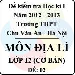 Đề thi học kì I môn Địa lý lớp 12 cơ bản (Đề 02) - THPT Chu Văn An (2012 - 2013) đề thi học kì