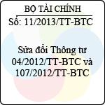 Thông tư 11/2013/TT-BTC sửa đổi thông tư 04/2012/tt-btc và 107/2012/tt-btc