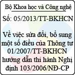 Thông tư 05/2013/TT-BKHCN sửa đổi, bổ sung một số điều của thông tư 01/2007/tt-bkhcn hướng dẫn thi hành nghị định 103/2006/nđ-cp quy định chi tiết thi hành một số điều của luật sở hữu trí tuệ về sở hữu công nghiệp