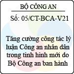 Chỉ thị 05/CT-BCA-V21 tăng cường công tác lý luận công an nhân dân trong tình hình mới do bộ công an ban hành
