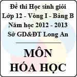 Đề thi học sinh giỏi tỉnh Long An lớp 12 vòng 1 năm 2012 - 2013 môn Hóa học (Bảng B) đề thi môn hóa học