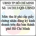 Quyết định 14/2013/QĐ-UBND mức thu lệ phí cấp giấy chứng nhận đăng ký kinh doanh trên địa bàn thành phố hồ chí minh