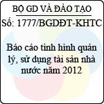 Công văn 1777/BGDĐT-KHTC báo cáo tình hình quản lý, sử dụng tài sản nhà nước năm 2012