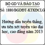 Công văn 1880/BGDĐT-KTKĐCLGD hướng dẫn tuyển thẳng, ưu tiên xét tuyển vào đại học, cao đẳng năm 2013