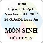 Đề thi tuyển sinh lớp 10 tỉnh Long An năm học 2011 - 2012 môn Sinh (Hệ chuyên) đề thi tuyển sinh lớp 10