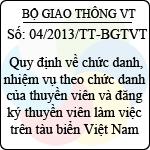 Thông tư 04/2013/TT-BGTVT quy định về chức danh, nhiệm vụ theo chức danh của thuyền viên và đăng ký thuyền viên làm việc trên tàu biển việt nam