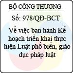 Quyết định 978/QĐ-BCT về việc ban hành kế hoạch triển khai thực hiện luật phổ biến, giáo dục pháp luật