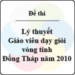 Đề thi lý thuyết giáo viên dạy giỏi tỉnh Đồng Tháp năm 2010 đề thi giáo viên dạy giỏi