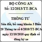 Thông tư 12/2013/TT-BCA sửa đổi, bổ sung khoản 3 điều 20 thông tư số 36/2010/tt-bca  ngày 12/10/2010 quy định về đăng ký xe