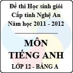 Đề thi học sinh giỏi tỉnh Nghệ An năm 2011 - 2012 môn Tiếng Anh lớp 12 Bảng A đề thi học sinh giỏi