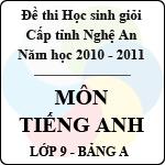 Đề thi học sinh giỏi tỉnh Nghệ An năm 2010 - 2011 môn Tiếng Anh lớp 9 Bảng A (Có đáp án) sở gd&đt nghệ an