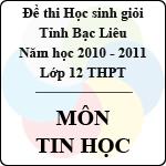 Đề thi học sinh giỏi lớp 12 THPT tỉnh Bạc Liêu môn Tin học (Năm học 2010 - 2011) - Có đáp án sở gd&đt bạc liêu