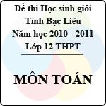 Đề thi học sinh giỏi tỉnh Bạc Liêu môn Toán lớp 12 (Năm học 2010 - 2011) - Có đáp án đề thi học sinh giỏi