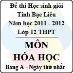 Đề thi học sinh giỏi lớp 12 THPT tỉnh Bạc Liêu môn Hóa bảng A (Năm học 2011 - 2012) - Ngày thứ nhất đề thi học sinh giỏi
