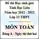Đề thi học sinh giỏi lớp 12 THPT tỉnh Bạc Liêu môn Toán bảng A (Năm học 2011 - 2012) - Ngày thi thứ hai đề thi môn toán
