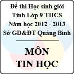 Đề thi học sinh giỏi lớp 9 THCS tỉnh Quảng Bình năm học 2012 - 2013 môn Tin học - Có đáp án sở gd&đt quảng bình