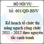 Quyết định 601/QĐ-BNV ban hành kế hoạch tổ chức thi nâng ngạch công chức 2011 - 2012 theo nguyên tắc cạnh tranh