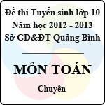 Đề thi tuyển sinh lớp 10 THPT tỉnh Quảng Bình năm học 2012 - 2013 môn Toán (Chuyên) - Có đáp án đề thi tuyển sinh lớp 10 tỉnh quảng bình