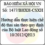 Công văn 1477/BHXH-CSXH hướng dẫn thực hiện chế độ thai sản theo quy định của bộ luật lao động 10/2012/qh13