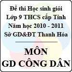 Đề thi học sinh giỏi lớp 9 THCS tỉnh Thanh Hóa năm học 2010 - 2011 môn Giáo dục công dân (Có đáp án) sở gd&đt thanh hóa