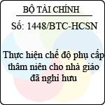 Công văn 1448/BTC-HCSN thực hiện chế độ phụ cấp thâm niên cho nhà giáo đã nghỉ hưu