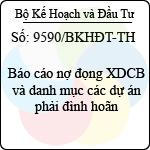 Công văn 9590/BKHĐT-TH về việc báo cáo nợ đọng xây dựng cơ bản và danh mục các dự án phải đình hoãn