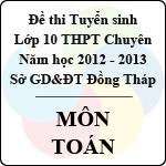 Đề thi tuyển sinh lớp 10 THPT chuyên tỉnh Đồng Tháp năm học 2012 - 2013 môn Toán - Có đáp án đề thi tuyển sinh lớp 10 tỉnh đồng tháp