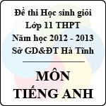 Đề thi học sinh giỏi lớp 11 THPT tỉnh Hà Tĩnh năm học 2012 - 2013 môn Tiếng Anh - Có đáp án sở gd&đt hà tĩnh