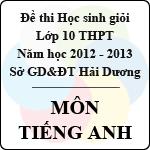 Đề thi học sinh giỏi lớp 10 THPT tỉnh Hải Dương năm học 2012 - 2013 môn Tiếng Anh - Có đáp án sở gd&đt hải dương