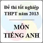 Đề thi tốt nghiệp THPT năm 2013 môn Tiếng Anh (Hệ chuẩn và nâng cao) - Có đáp án bộ gd&đt