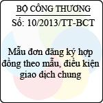 Thông tư 10/2013/TT-BCT mẫu đơn đăng ký hợp đồng theo mẫu, điều kiện giao dịch chung