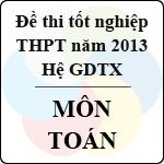 Đề thi tốt nghiệp THPT năm 2013 môn Toán (Hệ GDTX) - Có đáp án bộ gd&đt